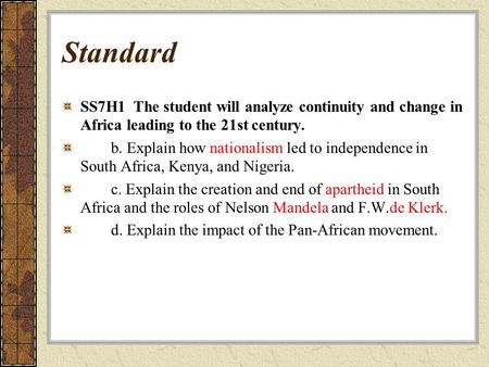 Standard SS7H1 The student will analyze continuity and change in Africa leading to the 21st century. b. Explain how nationalism led to independence in.