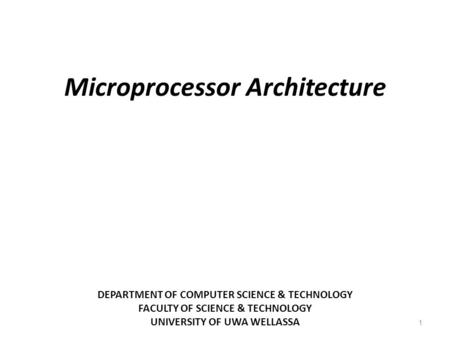 DEPARTMENT OF COMPUTER SCIENCE & TECHNOLOGY FACULTY OF SCIENCE & TECHNOLOGY UNIVERSITY OF UWA WELLASSA 1 Microprocessor Architecture.