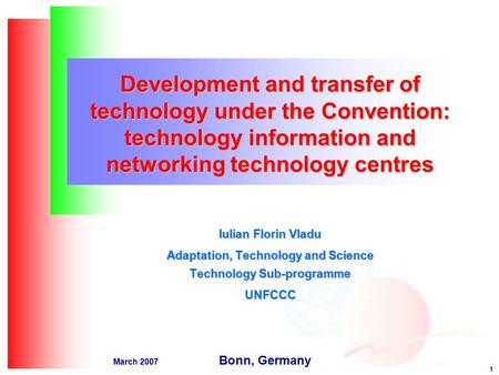 1 March 2007 Development and transfer of technology under the Convention: technology information and networking technology centres Iulian Florin Vladu.