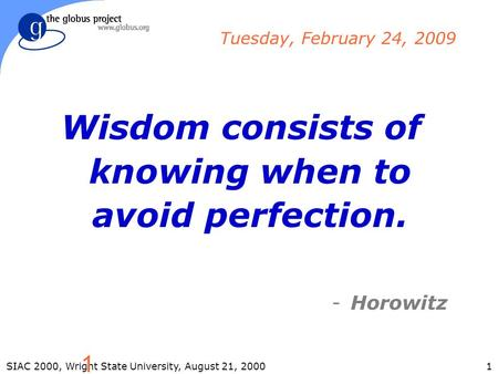 1SIAC 2000, Wright State University, August 21, 2000 1 Wisdom consists <strong>of</strong> knowing when to avoid perfection. -Horowitz Tuesday, February 24, 2009.