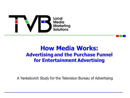 How Media Works: Advertising and the Purchase Funnel for Entertainment Advertising A Yankelovich Study for the Television Bureau of Advertising.