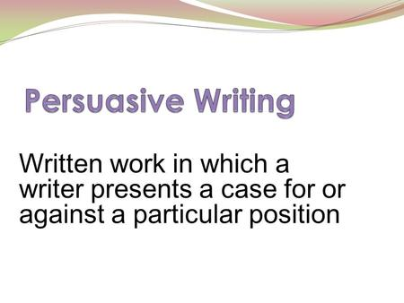 Written work in which a writer presents a case for or against a particular position.