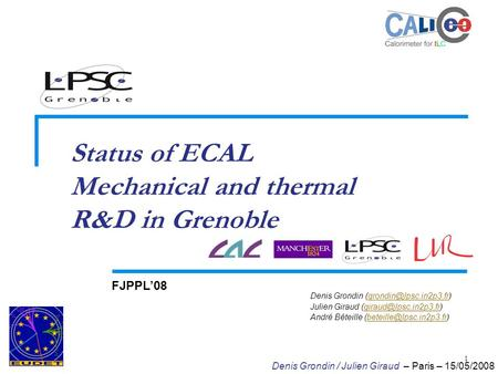 1 Status of ECAL Mechanical and thermal R&D in Grenoble FJPPL'08 Denis Grondin Julien Giraud