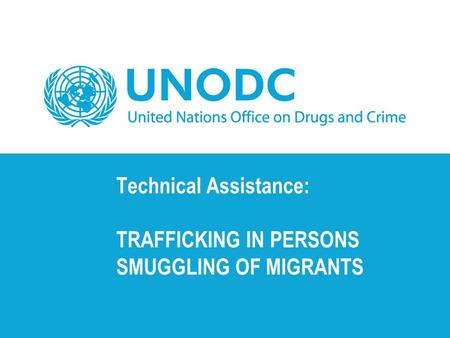 Technical Assistance: TRAFFICKING IN PERSONS SMUGGLING OF MIGRANTS.