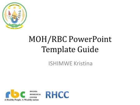 MOH/RBC PowerPoint Template Guide ISHIMWE Kristina.