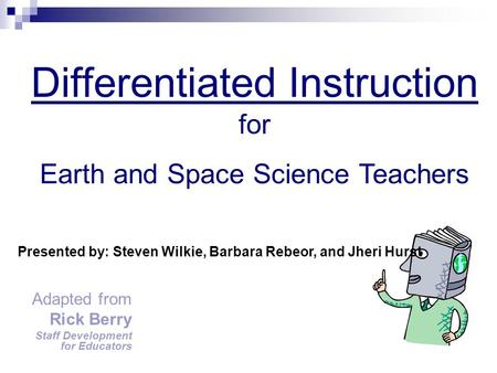 Adapted from Rick Berry Staff Development for Educators Differentiated Instruction for Earth and Space Science Teachers Presented by: Steven Wilkie, Barbara.