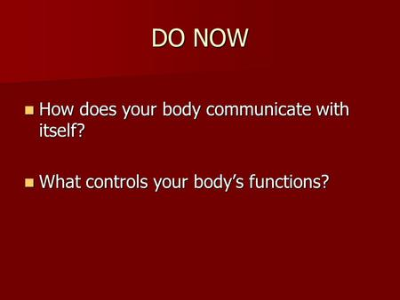 DO NOW How does your body communicate with itself? How does your body communicate with itself? What controls your body's functions? What controls your.