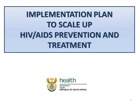 IMPLEMENTATION PLAN TO SCALE UP HIV/AIDS PREVENTION AND TREATMENT 1.