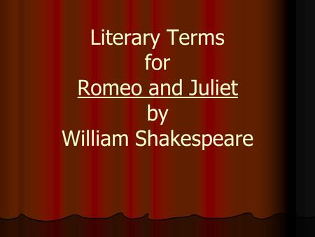 Literary Terms for Romeo and Juliet by William Shakespeare.