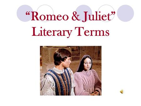 """Romeo & Juliet"" Literary Terms Drama a story written to be performed by actors."