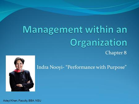 "Adeyl Khan, Faculty, BBA, NSU Chapter 8 Indra Nooyi- ""Performance with Purpose"""