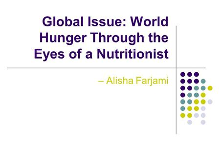 Global Issue: World Hunger Through the Eyes of a Nutritionist – Alisha Farjami.