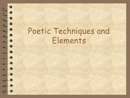 Poetic Techniques and Elements Poetic Elements Figurative Language 4 Words or phrases used in such a way as to suggest something more than just their.