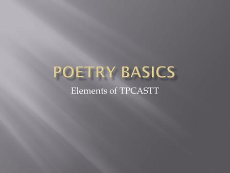 Elements of TPCASTT.  A poem of fourteen lines  Can use different rhyme schemes  In English, typically has ten syllables per line.