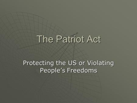 The Patriot Act Protecting the US or Violating People's Freedoms.