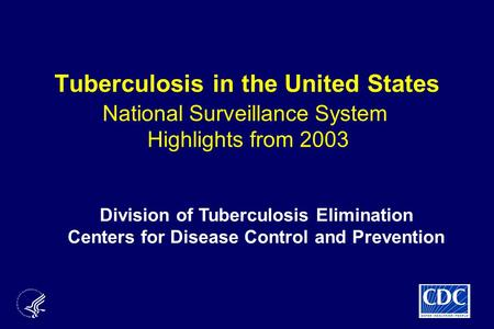 Division of Tuberculosis Elimination Centers for Disease Control and Prevention Tuberculosis in the United States National Surveillance System Highlights.