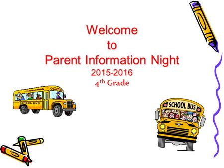 Welcome to Parent Information Night 2015-2016 4 th Grade.