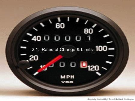 2.1: Rates of Change & Limits Greg Kelly, Hanford High School, Richland, Washington.