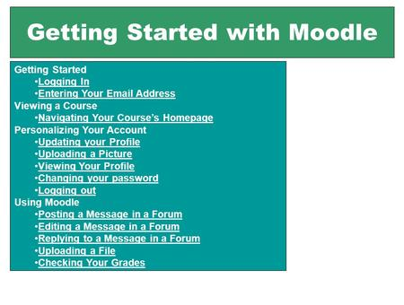 Getting Started with Moodle Getting Started Logging In Entering Your Email Address Viewing a Course Navigating Your Course's Homepage Personalizing Your.