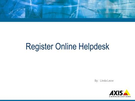 Register Online Helpdesk By: Linda Leow. Axis Home Page Click on the Support link Go to Axis Home Page.