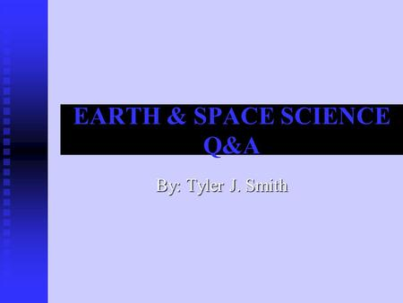 EARTH & SPACE SCIENCE Q&A By: Tyler J. Smith. ESS1 The Earth and Earth materials, as we know them today, have developed over long periods of time, through.