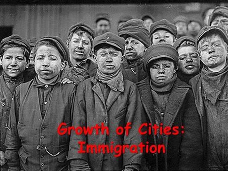 Growth of Cities: Immigration. Where are the Immigrants coming from? Before 1885 immigrants came mostly from Northern and Western Europe. After 1885 immigrants.