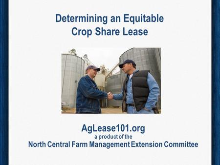 Determining an Equitable Crop Share Lease AgLease101.org a product of the North Central Farm Management Extension Committee.