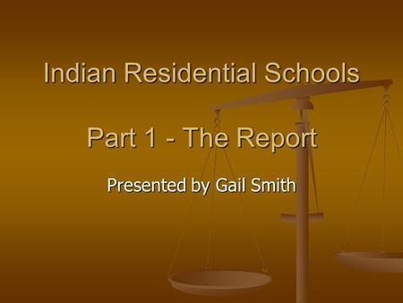 <strong>Indian</strong> Residential Schools Part 1 - The Report Presented by Gail Smith.