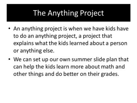 The Anything Project An anything project is when we have kids have to do an anything project, a project that explains what the kids learned about a person.