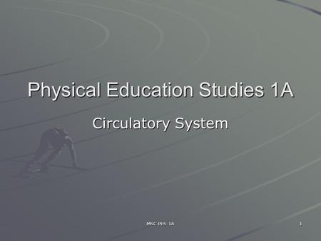 MSC PES 1A 1 Physical Education Studies 1A Circulatory System.