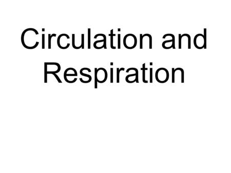 Circulation and Respiration. II. Circulatory systems   A. Circulatory system basics 1. Fluid — blood 2. Channels — vessels 3. A pump — the heart.