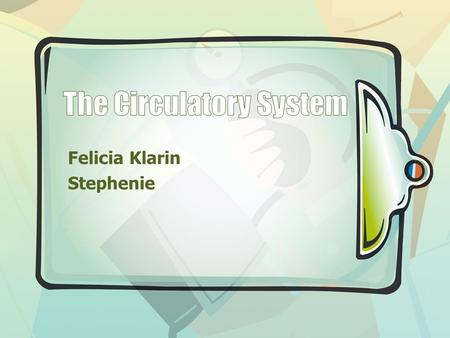 Felicia Klarin Stephenie. Circulatory System Components of the Circulatory System 1. Heart 2. Arteries 3. Arterioles 4. Blood Capillaries 5. Venules.