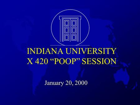 "INDIANA UNIVERSITY X 420 ""POOP"" SESSION January 20, 2000."