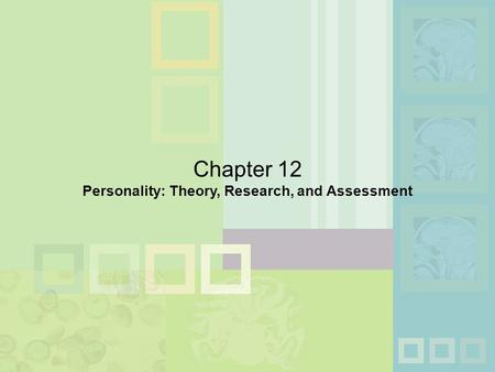 Chapter 12 Personality: Theory, Research, and Assessment