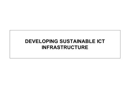 DEVELOPING SUSTAINABLE ICT INFRASTRUCTURE. Start Feasibility assessment – Understanding our core business In 1998 it was clear that a disproportionate.