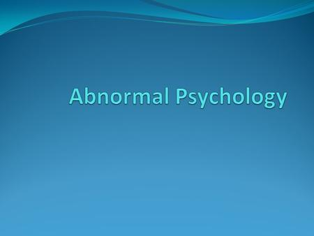 Abnormal Psychology.