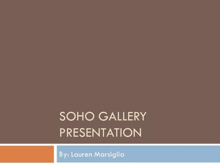 SOHO GALLERY PRESENTATION By: Lauren Marsiglia. Morrison Hotel Gallery  Founded in 2001 by Peter Blanchley, Richard Horowitz, and Henry Diltz  About.