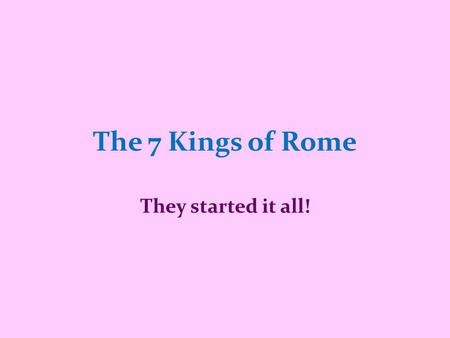 The 7 Kings of Rome They started it all!. Focus This presentation will focus on the Monarchy and at the end of it you will be able to name the 3 periods.