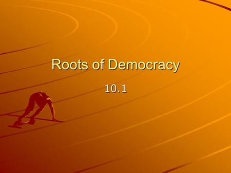 Roots of Democracy 10.1. Students relate the moral and ethical principles in ancient Greek and Roman philosophy, in Judaism, and in Christianity to the.