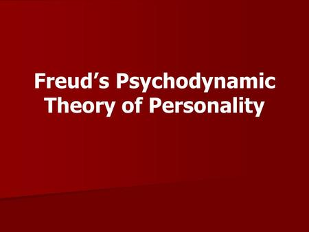 Freud's Psychodynamic Theory of Personality. <strong>Sigmund</strong> Freud Born in 1856 Often criticized First to develop comprehensive theory of – –the mind – –mental.