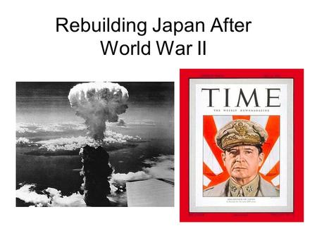 Rebuilding Japan After <strong>World</strong> <strong>War</strong> II. Reasons for Rebuilding Japan.