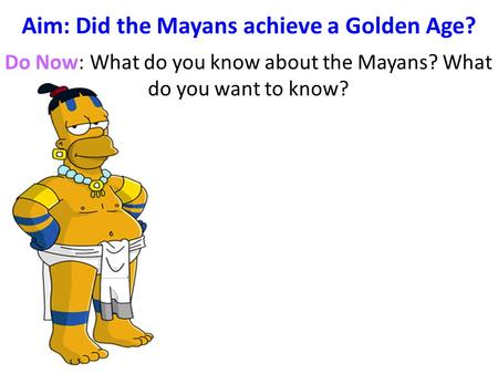 Aim: Did the Mayans achieve a Golden Age?