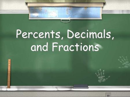 Percents, Decimals, and Fractions. 1 ÷ 2 These all mean the same thing. 1 2 1 2.
