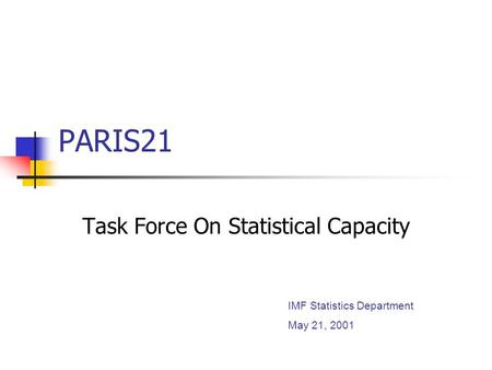 PARIS21 Task Force On Statistical Capacity IMF Statistics Department May 21, 2001.