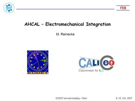 AHCAL – Electromechanical Integration EUDET annual meeting – Paris8.-10. Oct. 2007 M. Reinecke.