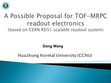 Huazhong Normal University (CCNU) Dong Wang.  Introduction to the Scalable Readout System  MRPC Readout Specification  Application of the SRS to CMB-MRPC.