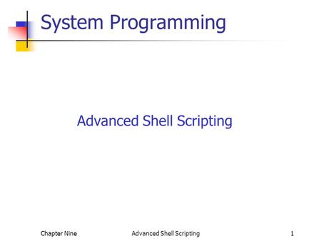Chapter Nine Advanced Shell Scripting1 System Programming Advanced Shell Scripting.