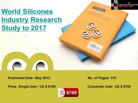 Published Date: May 2013 World Silicones Industry Research Study to 2017 Price: Single User: US $ 6100 Corporate User: US $ 8700 No. of Pages: 310.