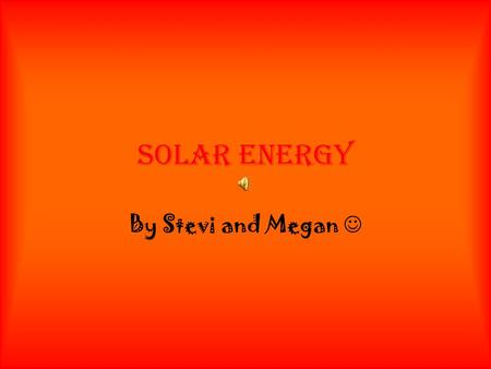 SOLAR ENERGY By Stevi and Megan. Contents the sun solar energy photos facts special thanks finishing touches.