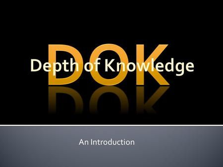 DOK Depth of Knowledge An Introduction.